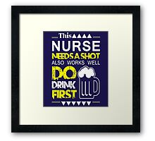 This Nurse Needs A Shot Also Works Well Do Drink First Framed Print