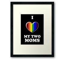 I Love My 2 Moms Framed Print