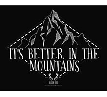 It's Better In The Mountains Photographic Print