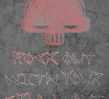 Rock Out With Your Skull Out by sambambina
