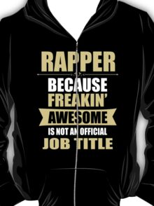RAPPER BECAUSE FREAKIN  AWESOME IS NOT AN OFFICIAL JOB TITLE T-Shirt