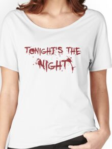 Tonight's the night Women's Relaxed Fit T-Shirt