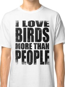 I Love Birds More Than People - Black Classic T-Shirt