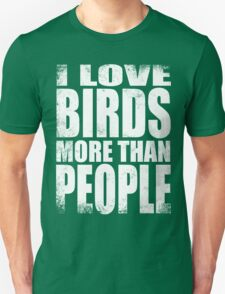 I Love Birds More Than People - WHITE Unisex T-Shirt