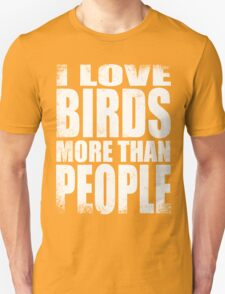 I Love Birds More Than People - WHITE T-Shirt