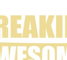 SCIENTIST BECAUSE FREAKIN  AWESOME IS NOT AN OFFICIAL JOB TITLE Sticker