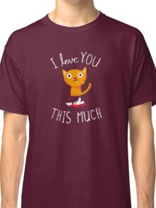 I Love You This Much Classic T-Shirt