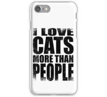 I Love Cats More Than People - BLACK iPhone Case/Skin