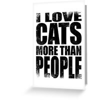 I Love Cats More Than People - BLACK Greeting Card