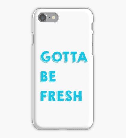 Gotta Be Fresh iPhone Case/Skin