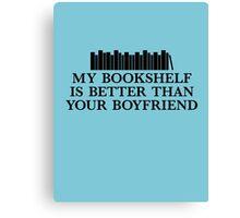 My Bookshelf Is Better Than Your Boyfriend Canvas Print