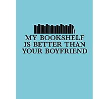 My Bookshelf Is Better Than Your Boyfriend Photographic Print