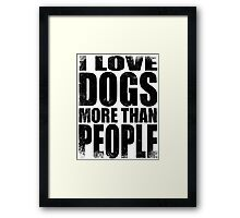 I Love Dogs More Than People - Black Framed Print