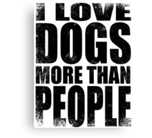 I Love Dogs More Than People - Black Canvas Print