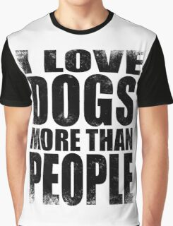 I Love Dogs More Than People - Black Graphic T-Shirt