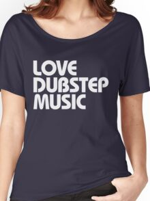 Love Dubstep Music (white) Women's Relaxed Fit T-Shirt