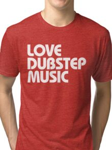 Love Dubstep Music (white) Tri-blend T-Shirt