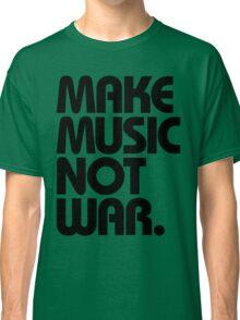Make Music Not War Classic T-Shirt