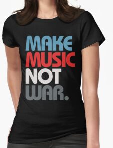 Make Music Not War (Prime) Womens Fitted T-Shirt