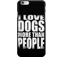 I Love Dogs More Than People - WHITE iPhone Case/Skin