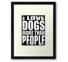 I Love Dogs More Than People - WHITE Framed Print