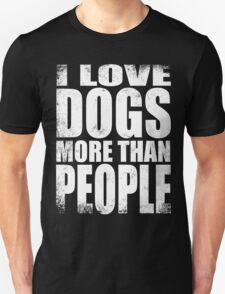 I Love Dogs More Than People - WHITE T-Shirt