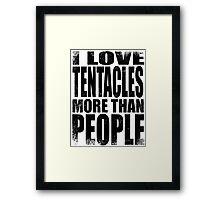 I Love Tentacles More Than People - BLACK Framed Print