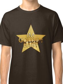 I'm golden baby Classic T-Shirt