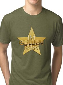 I'm golden baby Tri-blend T-Shirt