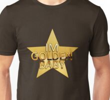 I'm golden baby Unisex T-Shirt