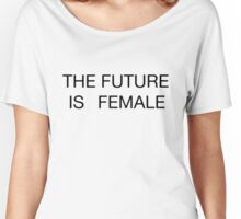 THE FUTURE IS FEMALE Women's Relaxed Fit T-Shirt