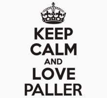 Keep Calm and Love PALLER Kids Clothes