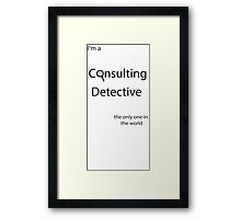 I'm a Consulting Detective the only one in the world Framed Print