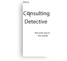I'm a Consulting Detective the only one in the world Canvas Print