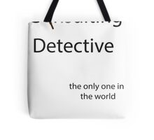 I'm a Consulting Detective the only one in the world Tote Bag