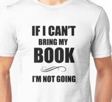 If i can't bring my book Unisex T-Shirt
