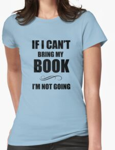 If i can't bring my book Womens Fitted T-Shirt