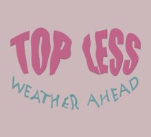 TOPLESS weather ahead by TeaseTees