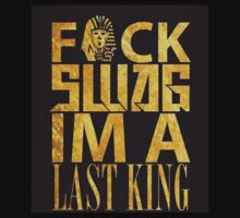 Fuck Swag I'm A Last King! Kids Clothes
