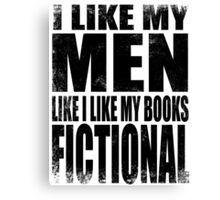I Like My Men Like I Like My Books, FICTIONAL - BLACK Canvas Print