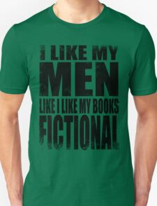 I Like My Men Like I Like My Books, FICTIONAL - BLACK Unisex T-Shirt