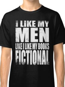 I Like My Men Like I Like My Books, FICTIONAL - WHITE Classic T-Shirt