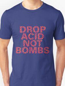 DROP ACID NOT BOMBS - CENTERED Unisex T-Shirt