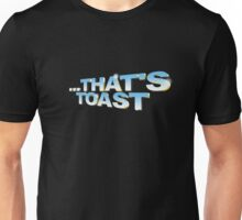 """That's toast!"" - a Pointless T-Shirt (pt 2) Unisex T-Shirt"