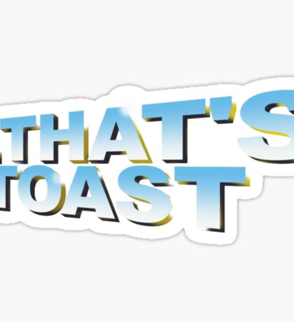 """That's toast!"" - a Pointless T-Shirt (pt 2) Sticker"