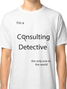 I'm a Consulting Detective the only one in the world Classic T-Shirt