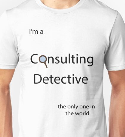 I'm a Consulting Detective the only one in the world Unisex T-Shirt