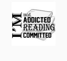 I'm not addicted reading committed Unisex T-Shirt