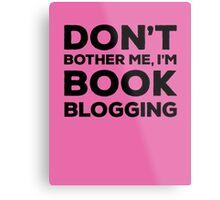 Don't Bother Me, I'm Book Blogging - Pink Metal Print