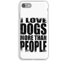 I Love Dogs More Than People - BLACK iPhone Case/Skin